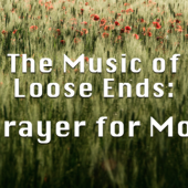 A Prayer for Moms: The Music of Loose Ends