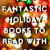 10 Fantastic Holiday Books to Read to Your Kids