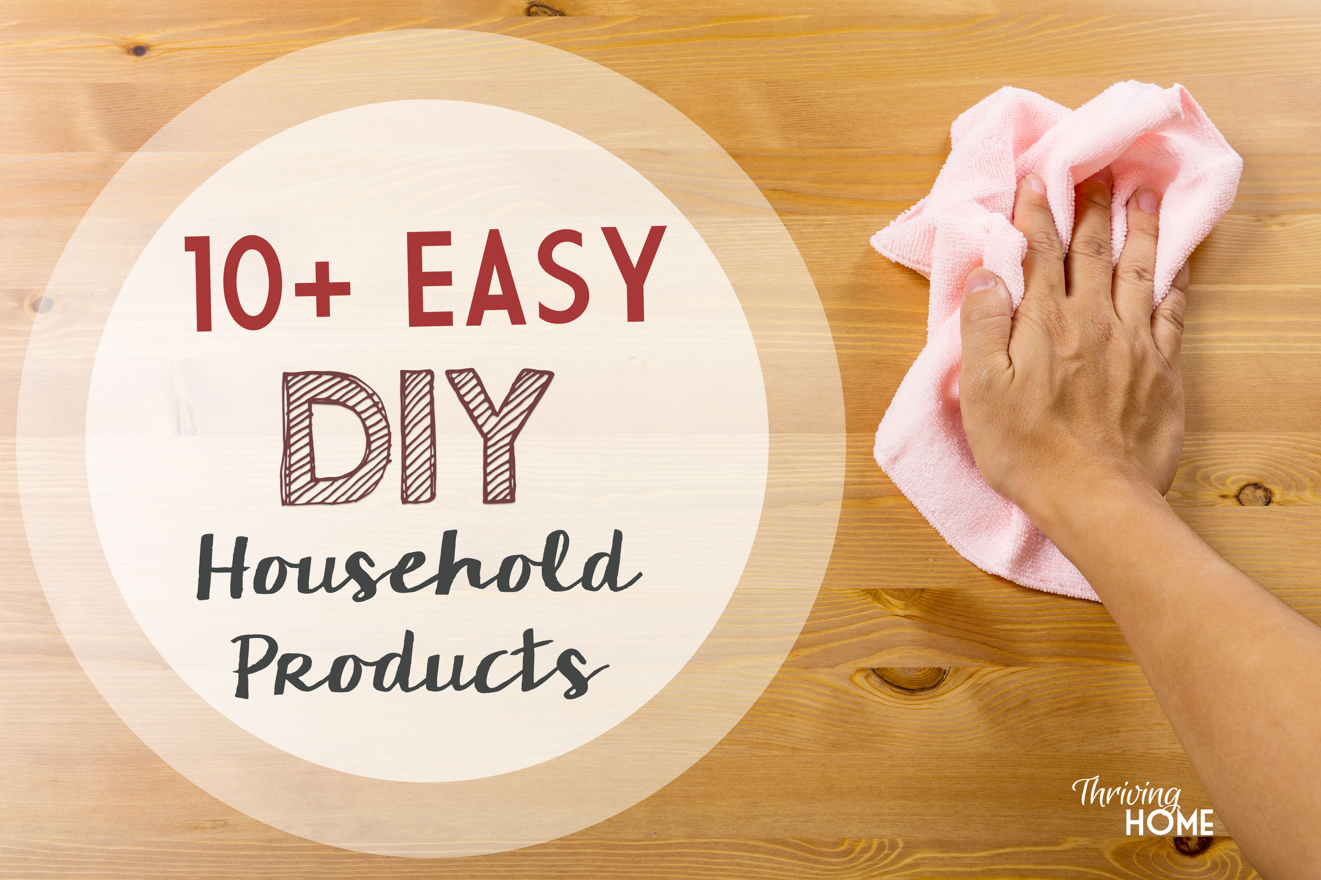 A collection of easy, DIY all-natural household products. | Thriving Home