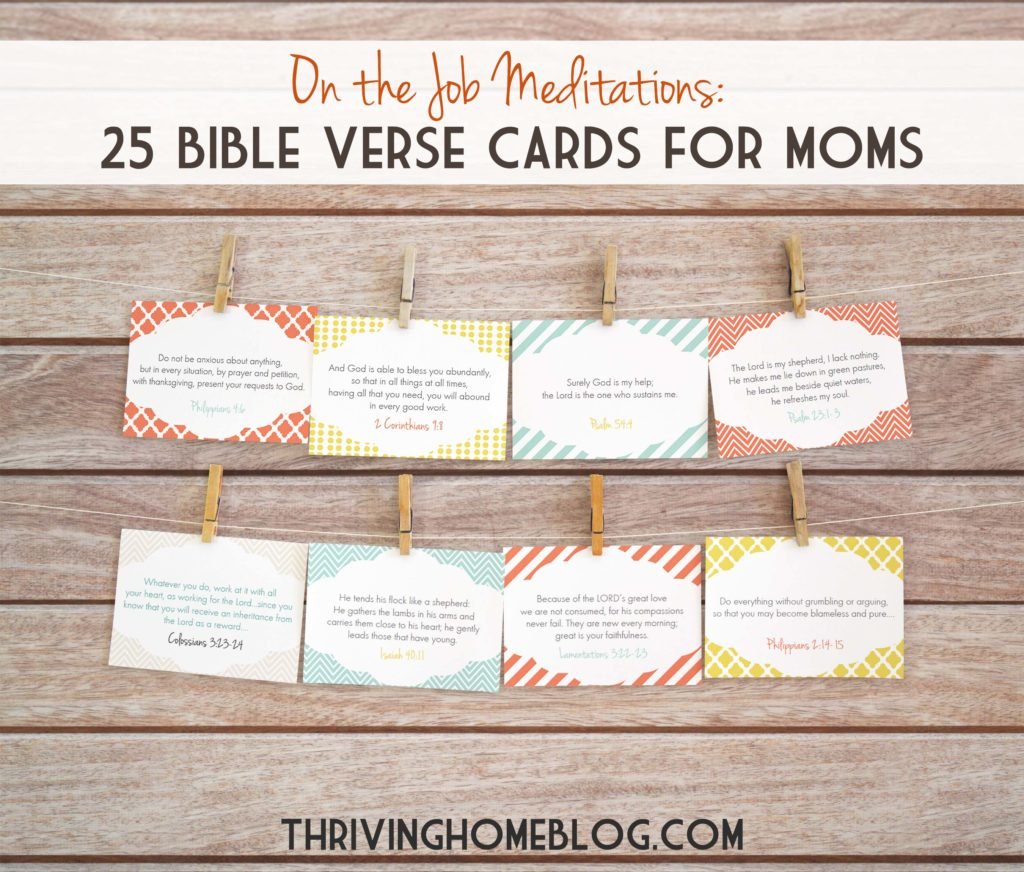 "These printable 25 Encouraging Bible Verses for Moms (NIV version) are designed to help you get creative in your time with God, allowing you to practice ""on the job meditations."""