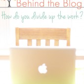 Behind the Blog: How Do You Divide Up The Work?