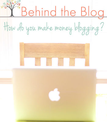 Behind the Blog: How Do You Make Money?