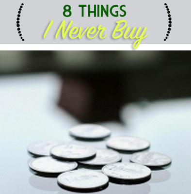8 Things I Never Buy