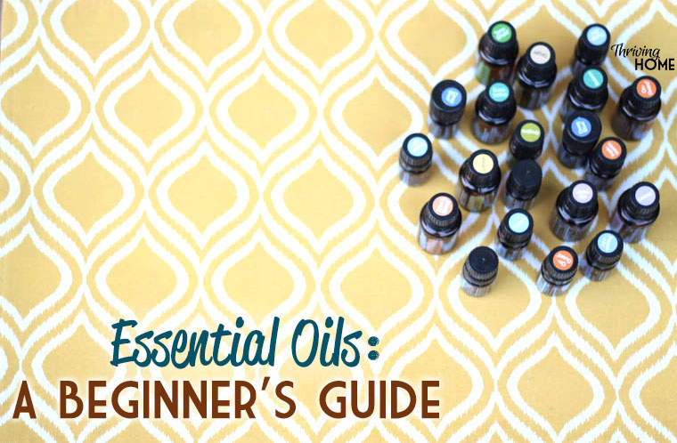 Essential Oils - A Beginner's Guide | Thriving Home
