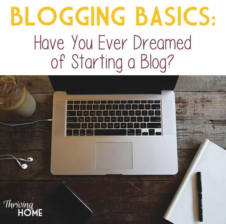 Blogging Basics: Have you ever dreamed of starting a blog? -- A week-long series to motivate and equip you to start earning income from blogging.