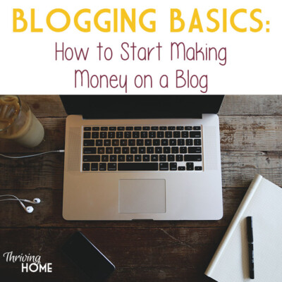 Blogging Basics: 5 Ways to Start Making Money on a Blog