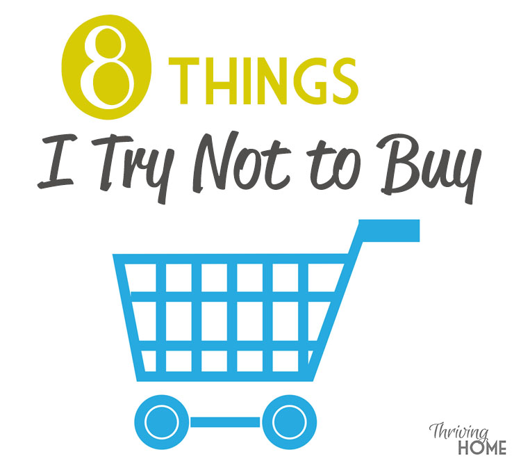 8 things I try not to buy