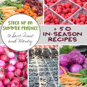 Stock Up on Summer Produce to Save Time and Money (+ 50 In-Season Recipes)