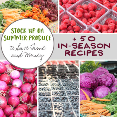 Stock Up on Summer Produce to Save Time & Money (+50 In-Season Recipes)