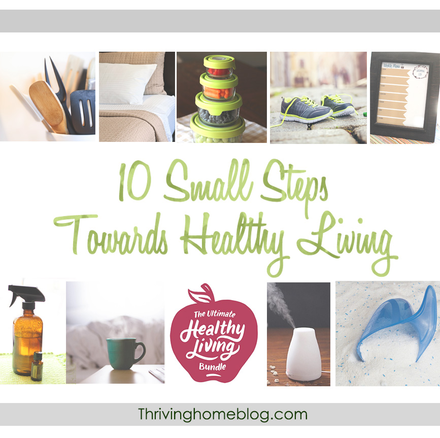 "This collection of ""10 small steps toward healthy living"" is actually doable for your family! Just pick ONE to start your family on their way to a more natural, holistically healthy lifestyle."