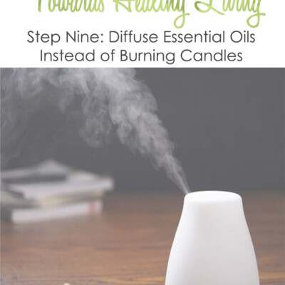 Healthy Living Small Step #9: Diffuse Essential Oils Instead of Burning Candles
