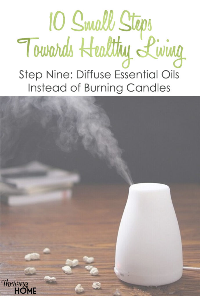 10 Small Steps Towards Healthy Living. Step nine: diffuse essential oils instead of burning candles.