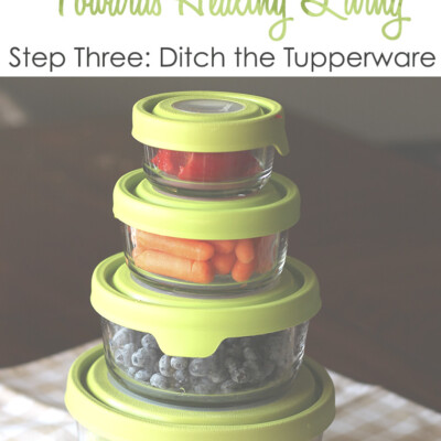 Healthy Living Small Step #3: Ditch the Tupperware