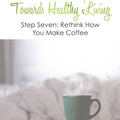 Healthy Living Small Step #7: Rethink How You Make Coffee