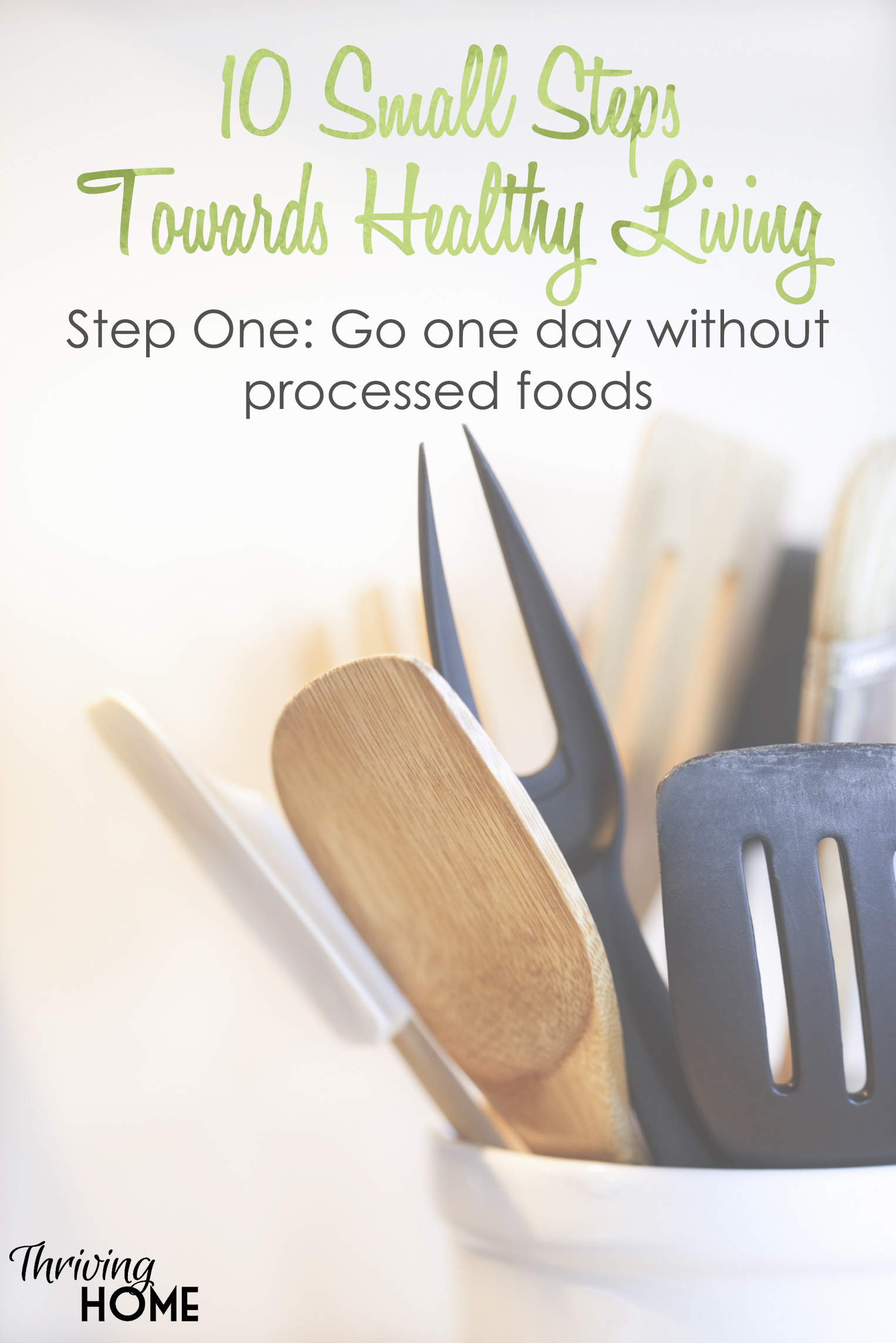 """This collection of """"10 small steps toward healthy living"""" is actually doable for your family! Just pick ONE to start your family on their way to a more natural, holistically healthy lifestyle. #thrivinghome #healthyliving"""
