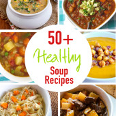 Healthy Eating Made Easy: Stock Your Freezer with Soup (+ 50 Healthy Soup Recipes)