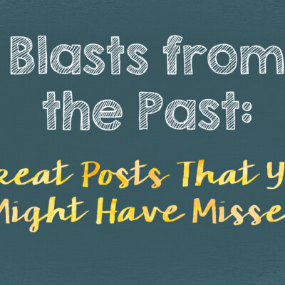 Blasts from the Past: Great Posts You've Likely Missed