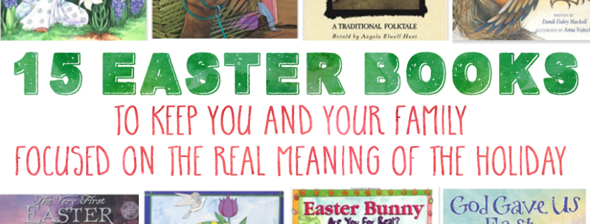 15 meaningful Easter books that will help you and your family focus on the meaning of the holiday