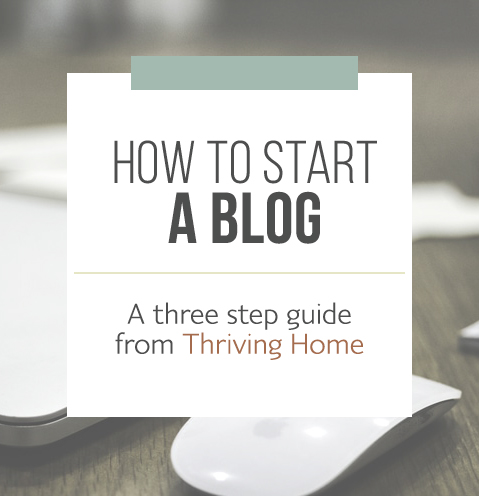 How to start a blog: a simple, three step guide that anyone can follow. (No techy skills required!) Also, worth mentioning is that Thriving Home will feature your new blog if you sign up through their link!