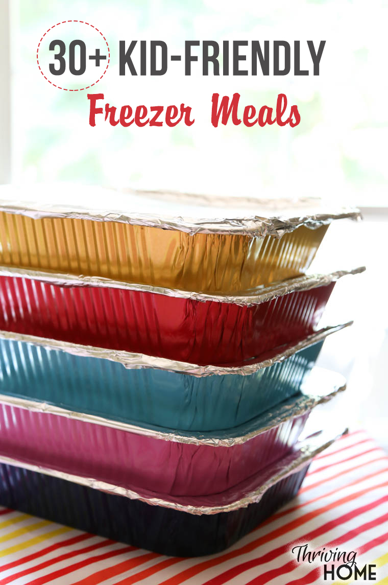 30 Kid Friendly Freezer Meals Thriving Home