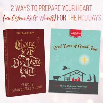 Two Ways to Prepare Your Heart and Your Kids' Hearts for Christmas