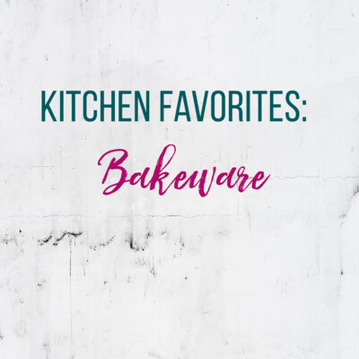 Kitchen Favorites: Bakeware