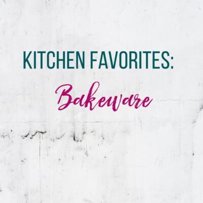 Kitchen Favorites: Bakeware