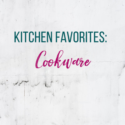 Kitchen Favorites: Cookware