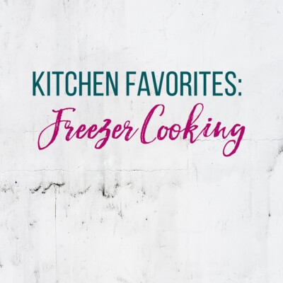 Kitchen Favorites: Freezer Cooking