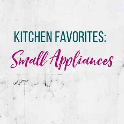 Kitchen Favorites: Small Appliances
