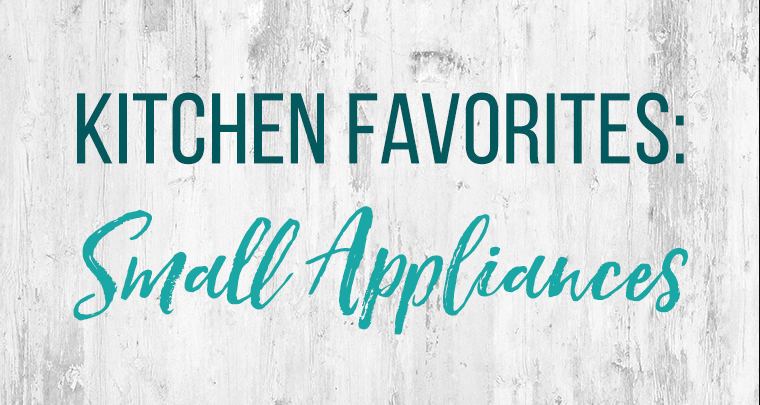 Text image of kitchen favorites: small appliances