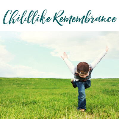 Childlike Remembrance: A Lesson From My Little Ones About the Heart of God