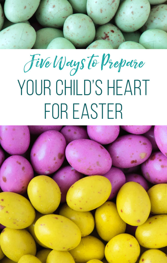 5 Ways to Prepare Your Child's Heart for Easter