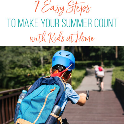 7 Steps to Make Your Summer Count with Kids at Home