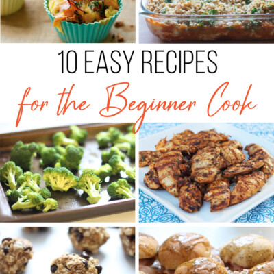 10 Easy Recipes for the Beginner Cook