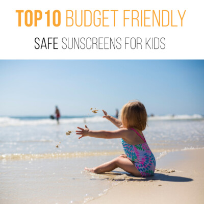 Top 10 Safe and Budget-Friendly Sunscreens for Kids (2019 Edition)